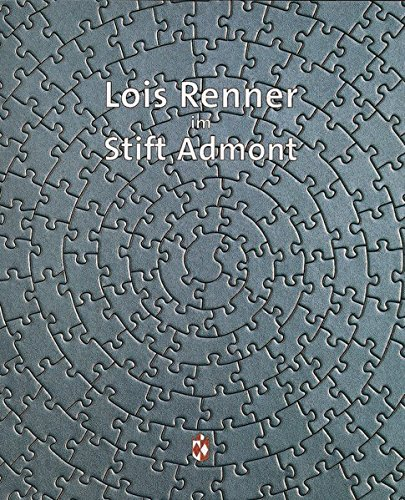 Lois Renner im Stift Admont (Aktuelle Kunst im Stift Admont, Band 1)