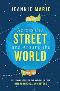 Across The Street And Around The World: Following Jesus To The Nations In Your Neighborhood...and Beyond