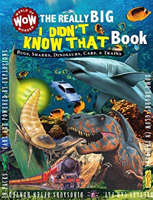 The Really Big I Didn't Know That Book: Bugs, Sharks, Dinosaurs, Cars, & Trains (World of Wonder)