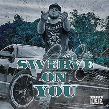 SWERVE ON YOU