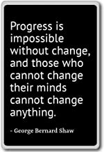Progress is impossible without change, ... - George Bernard Shaw quotes fridge magnet, Black