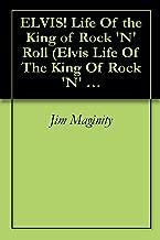 ELVIS! Life Of the King of Rock 'N' Roll (Elvis Life Of The King Of Rock 'N' Roll Book 1)