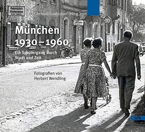 München 1930-1960: Ein Spaziergang durch Stadt und Zeit. Fotografien von Herbert Wendling