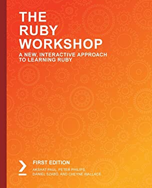 The Ruby Workshop: A New, Interactive Approach to Learning Ruby