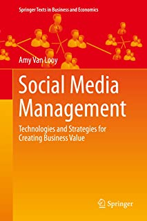 Social Media Management: Technologies and Strategies for Creating Business Value (Springer Texts in Business and Economics)