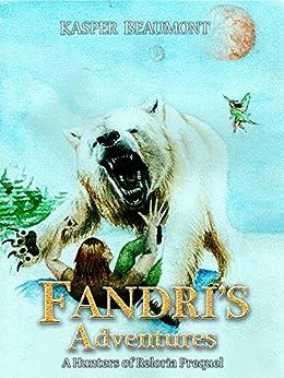 Fandri's Adventures: Hunters of Reloria series prequel by [Kasper Beaumont]