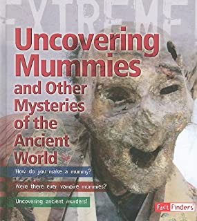 Uncovering Mummies and Other Mysteries of the Ancient World