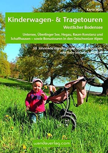 Kinderwagen- & Tragetouren Westlicher Bodensee: Untersee, Überlinger See, Hegau, Raum Konstanz und Schaffhausen - sowie Bonustouren in den Ostschweizer Alpen