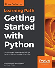 Getting Started with Python: Understand key data structures and use Python in object-oriented programming