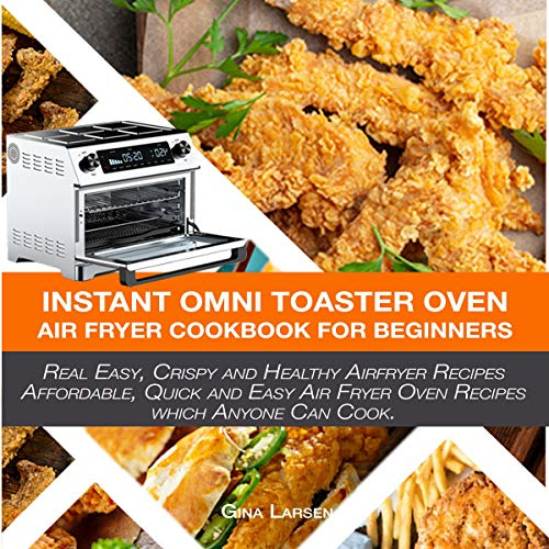 Instant Omni Toaster Oven Air Fryer Cookbook For Beginners