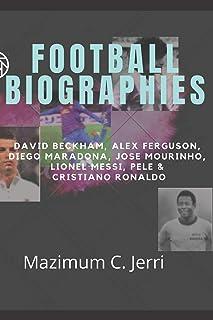 Football Biographies: David Beckham, Alex Ferguson, Diego Maradona, Jose Mourinho, Lionel Messi, Pele & Cristiano Ronaldo