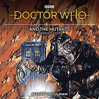 Doctor Who and the Mutants     3rd Doctor Novelisation              By:                                                                                                                                 Terrance Dicks                               Narrated by:                                                                                                                                 Jon Culshaw                      Length: 4 hrs and 15 mins     7 ratings     Overall 4.7