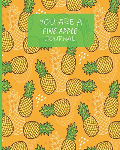 You Are a Fine-Apple Journal: Summer Sweet Pineapple Trendy Notebook, Diary   tree of life journal (notebook, diary).
