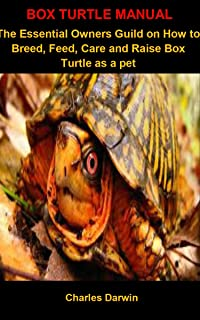 Box Turtle Manual: Box Turtle Manual: The Essential Owners Guild On How To Breed, Feed, Care And Raise Box Turtle as a pet (English Edition)