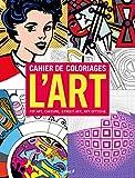 Cahier de coloriages L'Art - Pop Art, Cubisme, Street Art, Art optique - Editions du Chêne - 30/09/2015