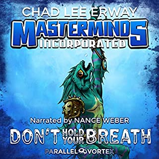 Don't Hold Your Breath     Masterminds Incorporated, Book 2              By:                                                                                                                                 Chad Lee Erway                               Narrated by:                                                                                                                                 Nance Weber                      Length: 4 hrs and 35 mins     Not rated yet     Overall 0.0
