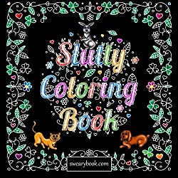 Click To Order The Slutty Coloring Book Silly Kinky Words Featuring Dirty Talk Cats Dogs Animals Flowers And Relaxation US UK Or Canadian Amazon