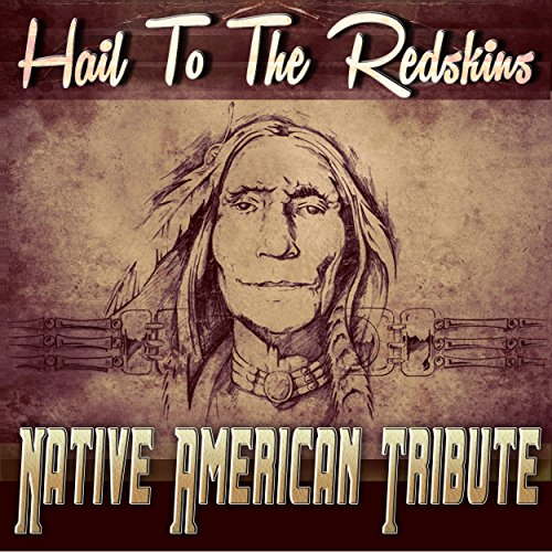 Hail to the Redskins (Native American Tribute)
