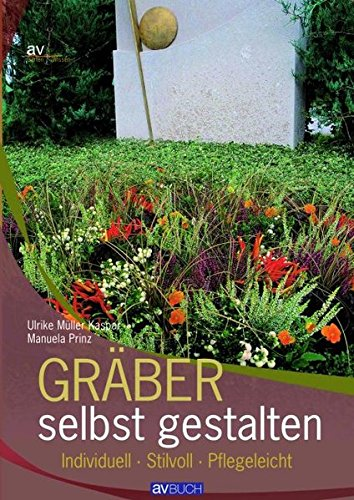 Gräber selbst gestalten: Individuell Stilvoll Pflegeleicht