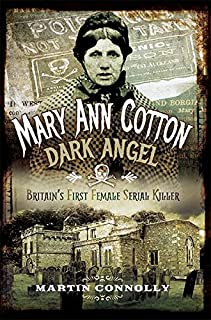 Mary Ann Cotton: Dark Angel: Britain s First Female Serial Killer