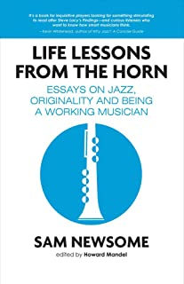 Life Lessons from the Horn: Essays on Jazz, Originality and Being a Working Musician