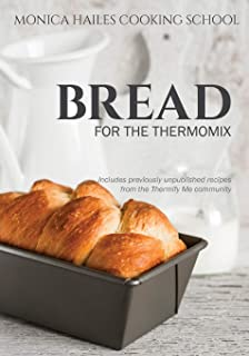 Monica Hailes Cooking School: Bread for the Thermomix: 1