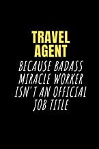 Travel agent Because Badass Miracle Worker Isn't an Official Job Title: Lined Notebook / Journal Gift, 100 Pages, 6x9, Sof...