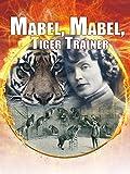 Mabel, Mabel Tiger Trainer   Documentary  Director Leslie Zemeckis   Circus Animal Performer