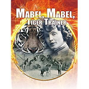 Mabel, Mabel Tiger Trainer | Documentary| Director Leslie Zemeckis | Circus Animal Performer