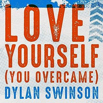 Love Yourself (You Overcame)
