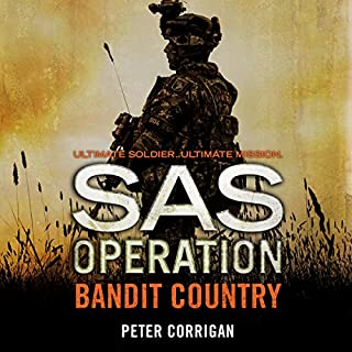 Bandit Country     SAS Operation              By:                                                                                                                                 Peter Corrigan                               Narrated by:                                                                                                                                 Paul Thornley                      Length: 6 hrs and 22 mins     165 ratings     Overall 4.4