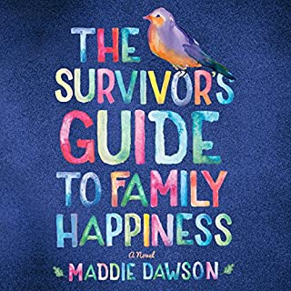 The Survivor's Guide to Family Happiness                   By:                                                                                                                                 Maddie Dawson                               Narrated by:                                                                                                                                 Amy McFadden                      Length: 13 hrs and 12 mins     261 ratings     Overall 4.5
