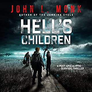 Hell's Children     A Post-Apocalyptic Survival Thriller              By:                                                                                                                                 John L. Monk                               Narrated by:                                                                                                                                 Guy Williams                      Length: 9 hrs and 19 mins     62 ratings     Overall 4.3