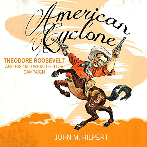 American Cyclone: Theodore Roosevelt and His 1900 Whistle-Stop Campaign audiobook cover art