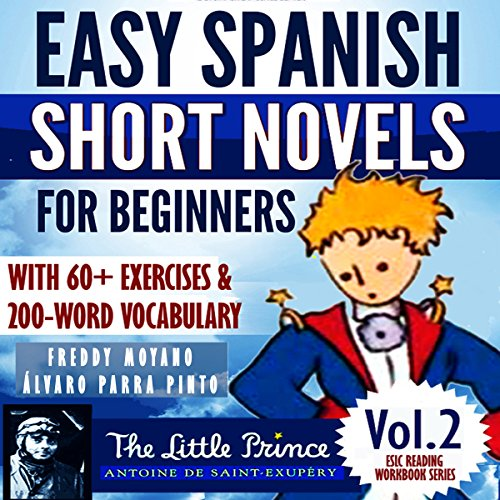 """Easy Spanish Short Novels for Beginners With 60+ Exercises & 200-Word Vocabulary: """"The Little Prince"""" by Antoine de Saint Exupéry (Spanish Edition) audiobook cover art"""