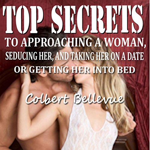 Top Secrets to Approaching a Woman, Seducing Her, and Taking Her on a Date or Getting Her into Bed [Second Edition] audiobook cover art