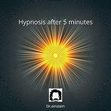 Hypnosis After 5 Minutes