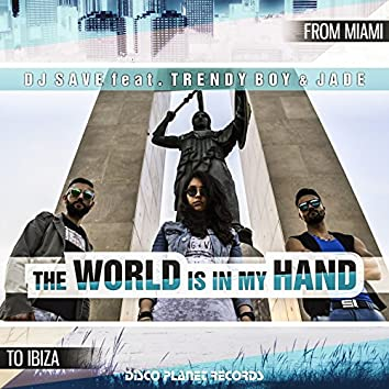 The World Is in My Hand (feat. Trendy Boy, Jade) [From Miami to Ibiza]