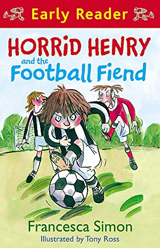 Horrid Henry Early Reader: Horrid Henry and the Football Fiend: Book 6
