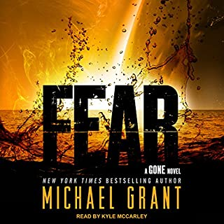 Fear     Gone Series, Book 5              Written by:                                                                                                                                 Michael Grant                               Narrated by:                                                                                                                                 Kyle McCarley                      Length: 16 hrs and 38 mins     1 rating     Overall 5.0