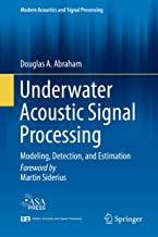 Underwater Acoustic Signal Processing: Modeling, Detection, and Estimation (Modern Acoustics and Signal Processing)