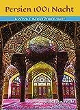 Persien 1001 Nacht: Kultur und Reiseführer Iran