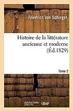 Histoire de la Littérature Ancienne Et Moderne. Tome 2