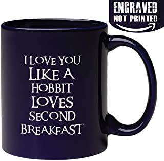 Funny Engraved Love Mug - I Love You Like a Hobbit Loves Second Breakfast - Inspirational and Sarcasm Gifts for Wife, Husband, Mom, Dad, Co-Worker, Boss and Friends