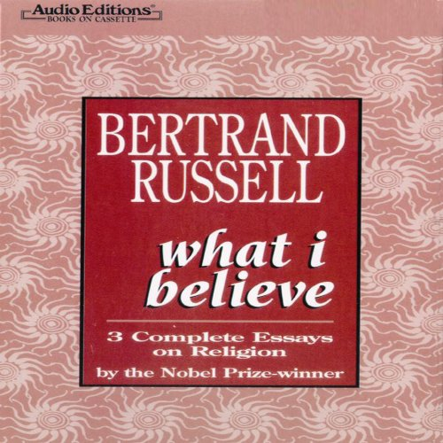 What I Believe: 3 Complete Essays on Religion