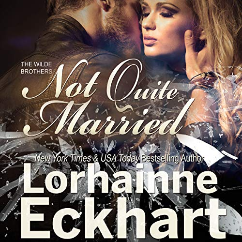 Not Quite Married     The Wilde Brothers Series, Book 4              By:                                                                                                                                 Lorhainne Eckhart                               Narrated by:                                                                                                                                 Daniel James Lewis                      Length: 1 hr and 32 mins     10 ratings     Overall 4.8