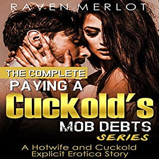 """The Complete """"Paying a Cuckold's Mob Debts"""" Series - A Hotwife and Cuckold Explicit Erotica Story: An Adult Story of Cuckolding and Sexual Submission for 2019 audiobook cover art"""