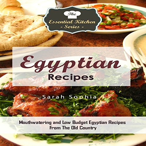 Egyptian Recipes: Mouthwatering and Low Budget Egyptian Recipes from the Old Country audiobook cover art