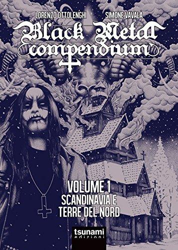 Black metal compendium. Guida all'ascolto in 100 dischi. Scandinavia e terre del Nord (Vol. 1)