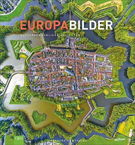 EuropaBilder - Außergewöhnliche Ansichten. Ein Bildband mit faszinierender Drohnenfotografie, Luftbilder und preisgekrönter Panoramafotografie von den schönsten Plätzen,Orten und Landschaften Europas